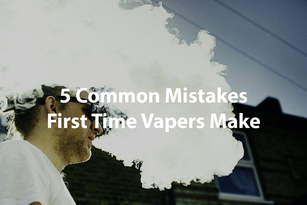 5 Common Mistakes First Time Vapers Make