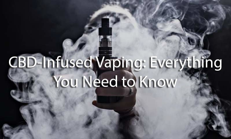 CBD-Infused Vaping,Everything You Need to Know,CBD-infused products