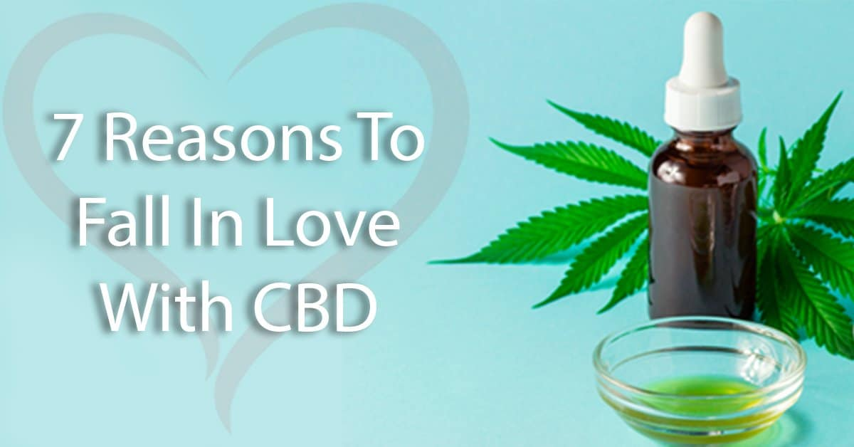 7 Reasons To Fall In Love With CBD