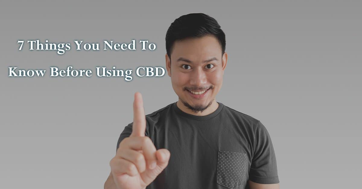 7 Things You Need To Know Before Using CBD