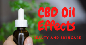 CBD Oil Effects (beauty and skincare)