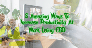 8 amazing ways to increase productivity at work using cbd